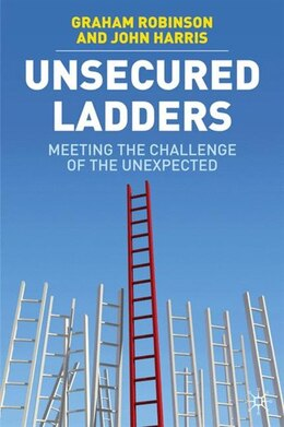 Book Unsecured Ladders: Meeting the Challenge of the Unexpected by Graham Robinson