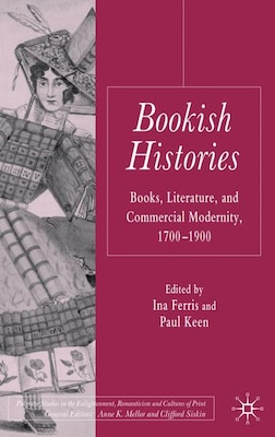 Book Bookish Histories: Books, Literature, and Commercial Modernity, 1700-1900 by Ina Ferris