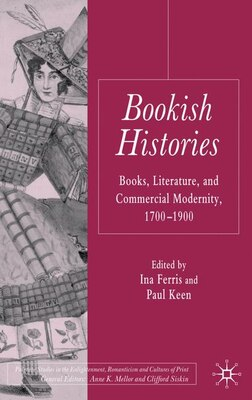 Book Bookish Histories: Books, Literature, and Commercial Modernity, 1700-1900 by I. Ferris