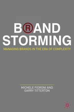 Book Brand Storming: Managing Brands in the Era of Complexity by Garry Titterton