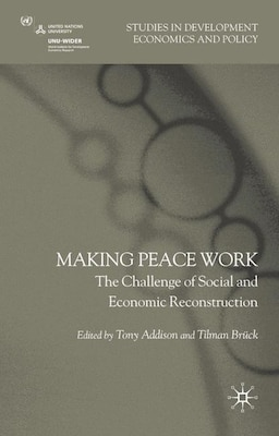 Book Making Peace Work: The Challenges of Social and Economic Reconstruction by Tony Addison