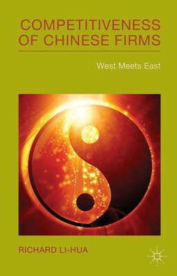Book Competitiveness of Chinese Firms: West Meets East by Richard Li-Hua