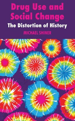 Book Drug Use and Social Change: The Distortion of History by Michael Shiner