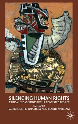 Book Silencing Human Rights: Critical Engagements with a Contested Project by Gurminder K Bhambra