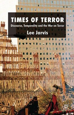 Book Times Of Terror: Discourse, Temporality and the War on Terror by Lee Jarvis