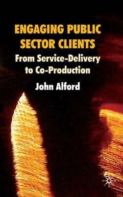Book Engaging Public Sector Clients: From Service-Delivery to Co-Production by John Alford