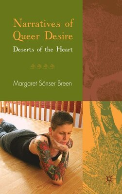 Book Narratives Of Queer Desire: Deserts of the Heart by Margaret Sönser Breen