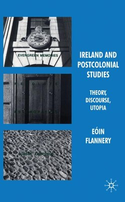 Book Ireland and Postcolonial Studies: Theory, Discourse, Utopia by Eoin Flannery