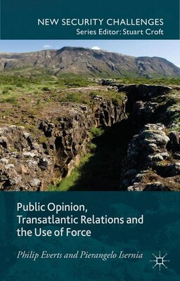 Book Public Opinion, Transatlantic Relations and the Use of Force: A Transatlantic Perspective by Philip Everts
