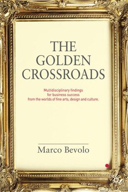 Book The Golden Crossroads: Multidisciplinary Findings for Business Success from the Worlds of Fine Arts… by Marco Bevolo