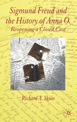 Book Sigmund Freud And The History Of Anna O.: Reopening a Closed Case by Richard A. Skues