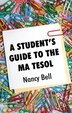 A Student's Guide to the MA TESOL by Nancy Bell