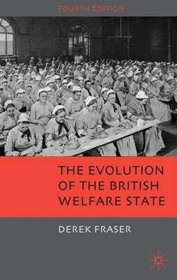 Book The Evolution of the British Welfare State: A History of Social Policy since the Industrial… by Derek Fraser