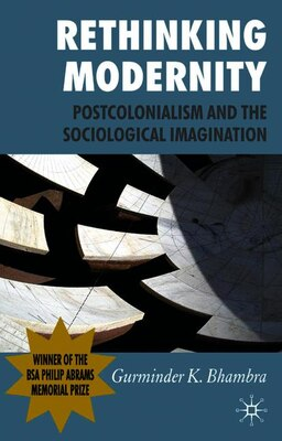 Book Rethinking Modernity: Postcolonialism and the Sociological Imagination by Gurminder K Bhambra