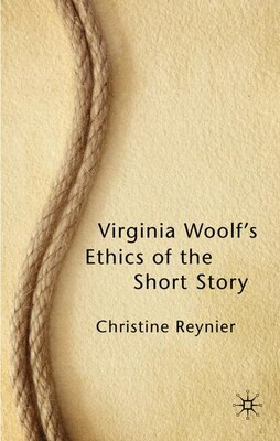 Book Virginia Woolf's Ethics Of The Short Story by Christine Reynier