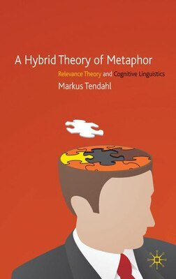 Book A Hybrid Theory of Metaphor: Relevance Theory and Cognitive Linguistics by M. Tendahl