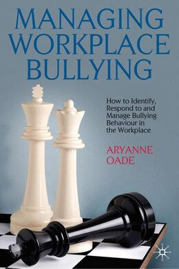 Book Managing Workplace Bullying: How to Identify, Respond to and Manage Bullying Behaviour in the… by Aryanne Oade