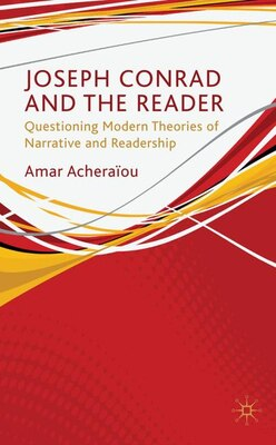 Book Joseph Conrad And The Reader: Questioning Modern Theories of Narrative and Readership by Amar Acheraiou