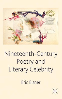 Book Nineteenth-Century Poetry And Literary Celebrity by E. Eisner