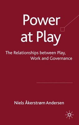 Book Power At Play: The Relationships between Play, Work and Governance by Niels Akerstrom Andersen
