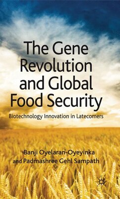 Book The Gene Revolution and Global Food Security: Biotechnology Innovation in Latecomers by Padmashree Gehl Sampath