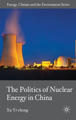 Book The Politics of Nuclear Energy in China by Xu Yi-Chong