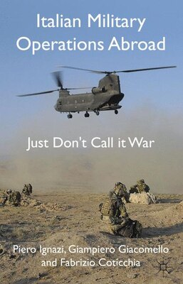 Book Italian Military Operations Abroad: Just Don't Call it War by Piero Ignazi