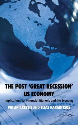 Book The Post 'Great Recession' US Economy: Implications for Financial Markets and the Economy by P. Arestis
