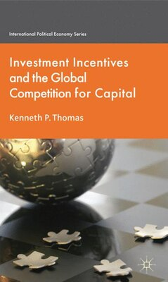 Book Investment Incentives And The Global Competition For Capital by Kenneth P Thomas