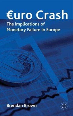 Book Euro Crash: The Implications of Monetary Failure in Europe by Brendan Brown