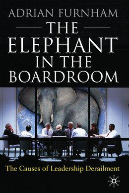 Book The Elephant In the Boardroom: The Causes of Leadership Derailment by A. Furnham