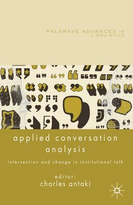 Book Applied Conversation Analysis: Intervention and Change in Institutional Talk by Charles Antaki
