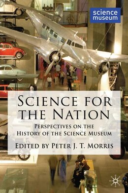 Book Science for the Nation: Perspectives on the History of the Science Museum by Peter Morris