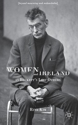 Book Women and Ireland as Beckett's Lost Others: Beyond Mourning and Melancholia by Rina Kim