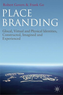 Book Place Branding: Glocal, Virtual and Physical Identities, Constructed, Imagined and Experienced by Robert Govers