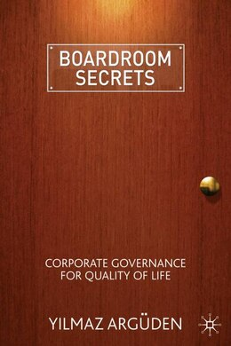 Book Boardroom Secrets: Corporate Governance for Quality of Life by Y. Argüden