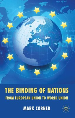Book The Binding of Nations: From European Union to World Union by Mark Corner