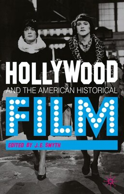 Book Hollywood And The American Historical Film by J.E. Smyth