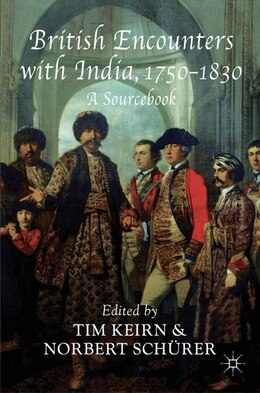 Book British Encounters With India, 1750-1830: A Sourcebook by Tim Keirn