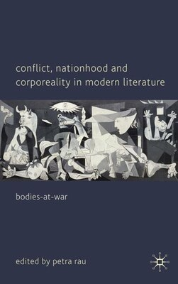 Book Conflict, Nationhood and Corporeality in Modern Literature: Bodies-at-War by Petra Rau