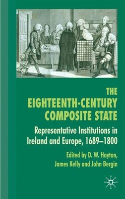 Book The Eighteenth-Century Composite State: Representative Institutions in Ireland and Europe, 1689-1800 by John Bergin