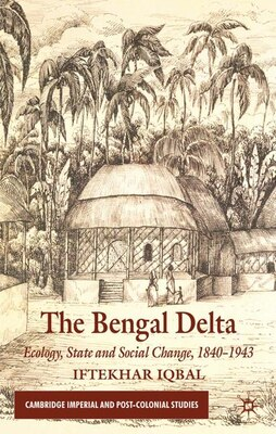 Book The Bengal Delta: Ecology, State and Social Change, 1840-1943 by Iftekhar Iqbal