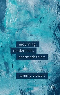 Book Mourning, Modernism, Postmodernism by Tammy Clewell