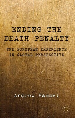 Book Ending The Death Penalty: The European Experience in Global Perspective by Andrew Hammel