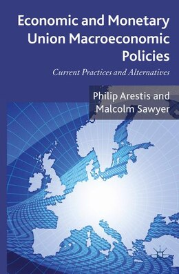 Book Economic and Monetary Union Macroeconomic Policies: Current Practices and Alternatives by Philip Arestis