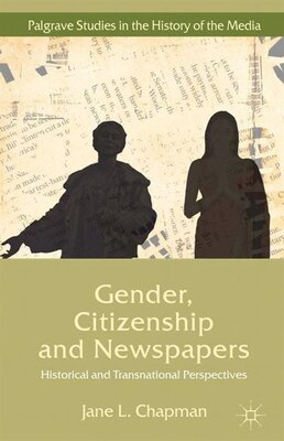 Book Gender, Citizenship And Newspapers: Historical And Transnational Perspectives by J. Chapman