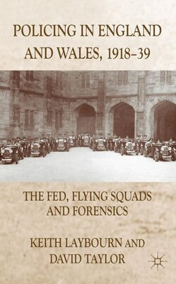 Book Policing in England and Wales, 1918-39: The Fed, Flying Squads and Forensics by Keith Laybourn