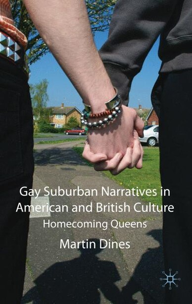 Gay Suburban Narratives In American And British Culture: Homecoming Queens by M. Dines