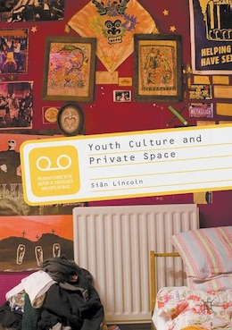 Book Youth Culture and Private Space by Siân Lincoln