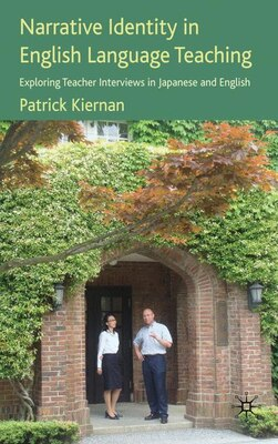 Book Narrative Identity In English Language Teaching: Exploring Teacher Interviews in Japanese and… by Patrick Kiernan